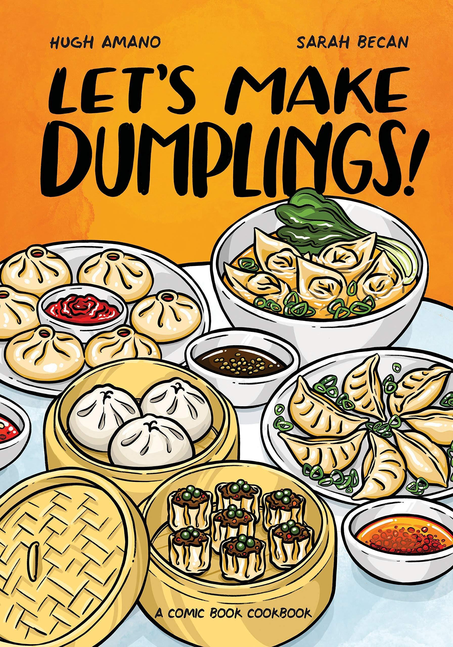 Let's Make Dumplings!: A Comic Book Cookbook: Amano, Hugh, Becan, Sarah:  9781984858757: Amazon.com: Books