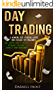 Day Trading: A Winning Day Trading Guide and Insight for Beginners (Day Trading Tools & Tactics, Psychology, Discipline, Business & Money Management)