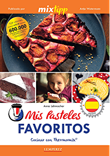 MIXtipp: Mis Pasteles Favoritos (español): cocinar con Thermomix® TM 5®