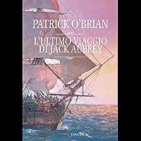 L'ultimo viaggio di Jack Aubrey: Un'avventura di Jack Aubrey e Stephen Maturin - Master & Commander (La Gaja scienza Vol. 980)