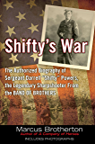 """Shifty's War: The Authorized Biography of Sergeant Darrell """"Shifty"""" Powers, the Legendary Shar pshooter from the Band of Brothers"""