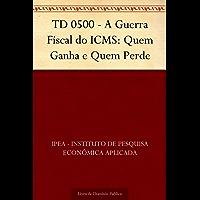 TD 0500 - A Guerra Fiscal do ICMS: Quem Ganha e Quem Perde