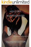 HER STORY: NO REGULAR GIRL