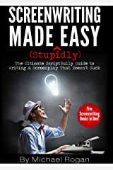 Screenwriting Made (Stupidly) Easy | Vol. 1 - Vol. 5 of the Complete ScriptBully Guide to Writing a Screenplay That Doesn't Suck Kindle Edition