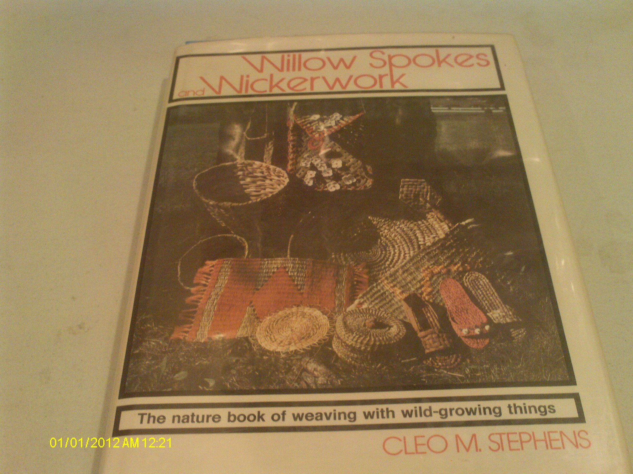 Willow Spokes and Wickerwork: The Nature Book of Weaving With Wild-Growing Things