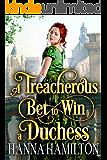 A Treacherous Bet to Win a Duchess: A Historical Regency Romance Novel