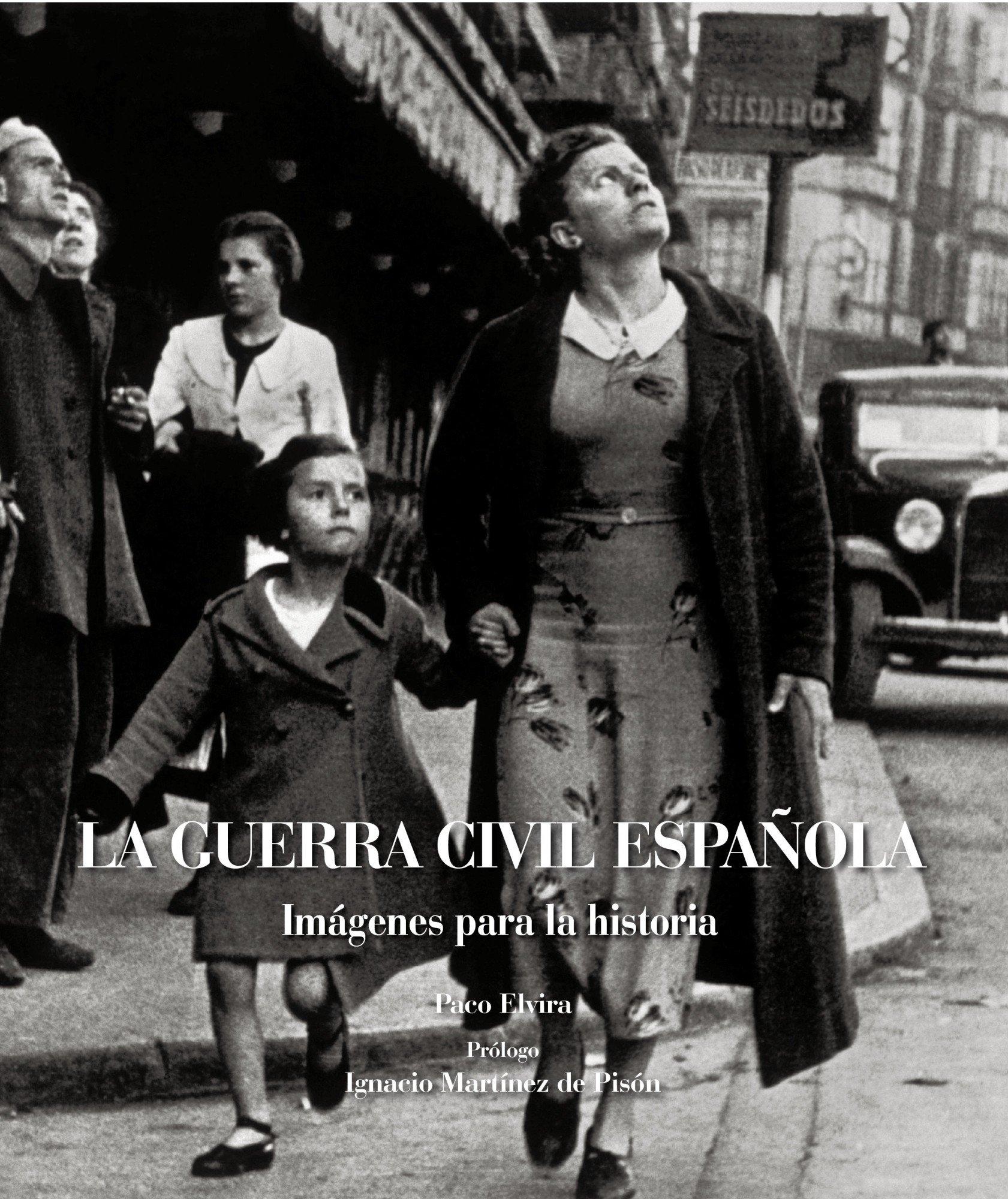 La guerra civil española. Imágenes para la historia Lunwerg Fotoperiodismo: Amazon.es: Elvira, Paco: Libros