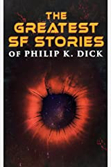 The Greatest SF Stories of Philip K. Dick: 34 Titles in One Volume Kindle Edition