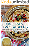 One Pan, Two Plates: More Than 50 Complete Weeknight Meals for Two