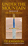 Under the Mountain: Book III of The Sword of Bayne (The Ursian Chronicles 3)