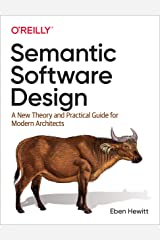 Semantic Software Design: A New Theory and Practical Guide for Modern Architects Kindle Edition
