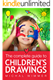 The Complete Guide to Children's Drawings: A Practical Handbook to Children's Emotional World