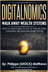 DIGITALNOMICS - Walk Away Wealth Systems: How to Create Wealth Out of Thin Air Using Your Mind, Melanin and Smart Phone Kindle Edition