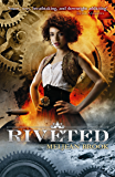 Riveted (Iron Seas Book 3)