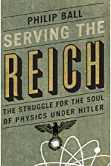 Serving the Reich: The Struggle for the Soul of Physics under Hitler Kindle Edition