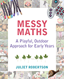 Messy Maths: A playful, outdoor approach for early years (English Edition)