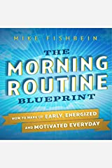 The Morning Routine Blueprint: How to Wake Up Early, Energized and Motivated Everyday Audible Audiobook
