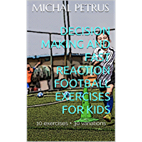 Decision making and fast reaction football exercises for kids: 10 exercises + 30 variations (English Edition)