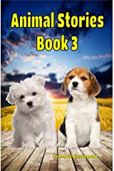 Animal Stories Book 3: Kids Books ages 4-9 (Great Animal Children's Books) Kindle Edition