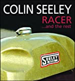 Colin Seeley Racer...and the Rest: The Autobiography of Colin Seeley