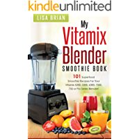 Vitamix Blender Smoothie Book: 101 Superfood Smoothie Recipes for your Vitamix 5200, 5300, 6300, 7500, 750 or Pro Series Blender (Vitamix Pro Series Blender Cookbooks)