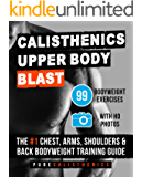 Calisthenics: Upper Body BLAST: 99 Bodyweight Exercises | The #1 Chest, Arms, Shoulders & Back Bodyweight Training Guide