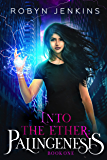 Into the Ether: Palingenesis (Book One)