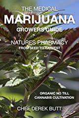 The Medical Marijuana Growers Guide. NATURES PHARMACY.: Organic no-till Cannabis Cultivation. From Seed To Harvest. Kindle Edition