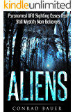 Aliens: Paranormal UFO Sighting Cases That Still Mystify Non-Believers (Unexplained Mysteries of the World Book 1)