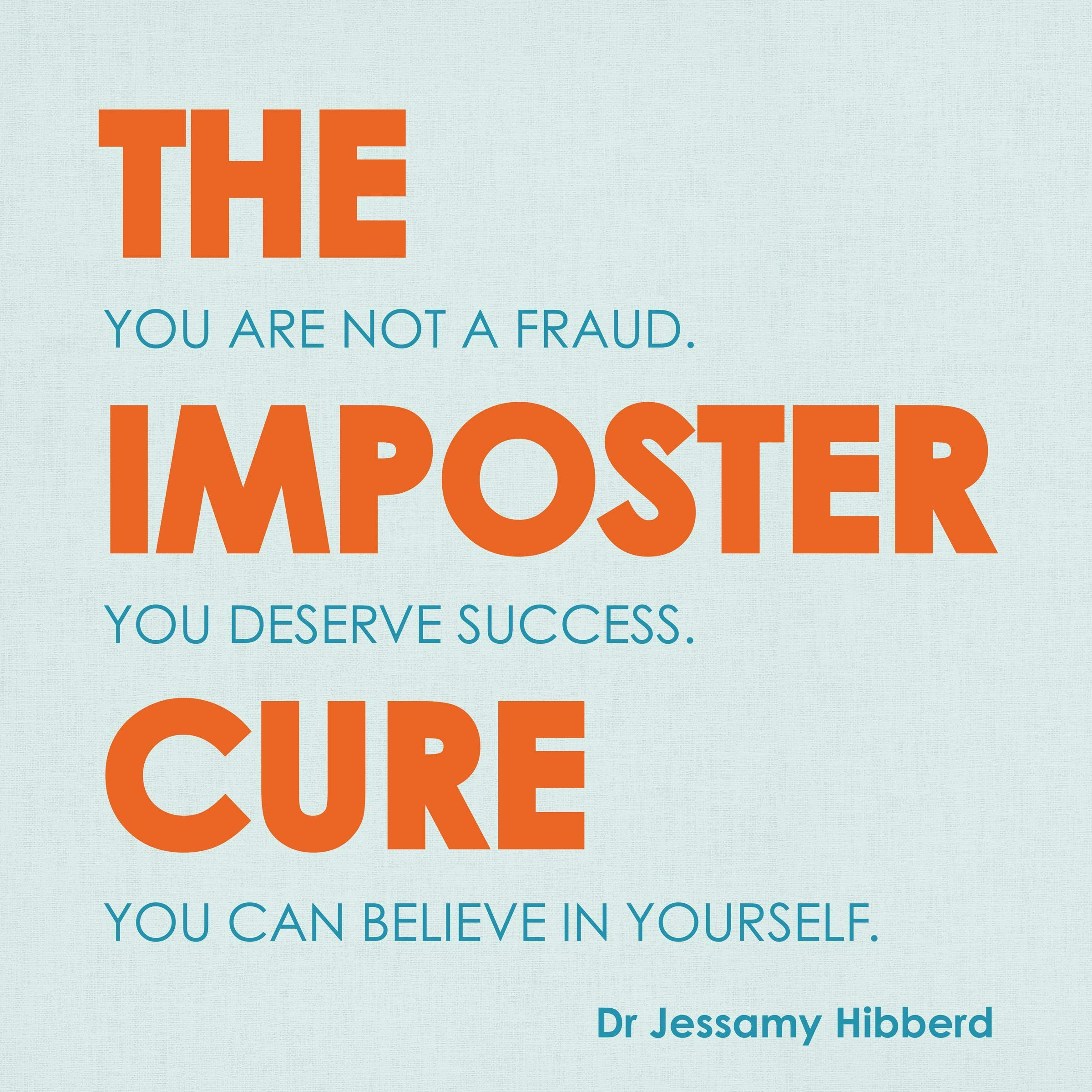The Imposter Cure: Escape the Mind-Trap of Imposter Syndrome