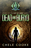 Dead and Buryd: A Dystopian Action Adventure Novel (Out of Orbit Book 1)