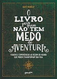 O livro para quem não tem medo de aventura: Viagens e experiências ao redor do mundo que podem transformar sua vida