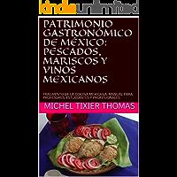 PATRIMONIO GASTRONÓMICO DE MÉXICO: PESCADOS, MARISCOS Y VINOS MEXICANOS: FRAGMENTO DE LA COCINA MEXICANA: MANUAL PARA PROFESORES, ESTUDIANTES Y PROFESIONALES