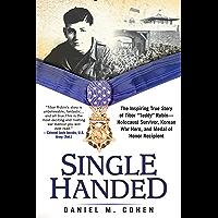 "Image for Single Handed: The Inspiring True Story of Tibor ""Teddy"" Rubin--Holocaust Survivor, Korean War Hero, and Medal of Honor Recipient"