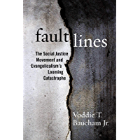 Fault Lines: The Social Justice Movement and Evangelicalism's Looming Catastrophe (English Edition)