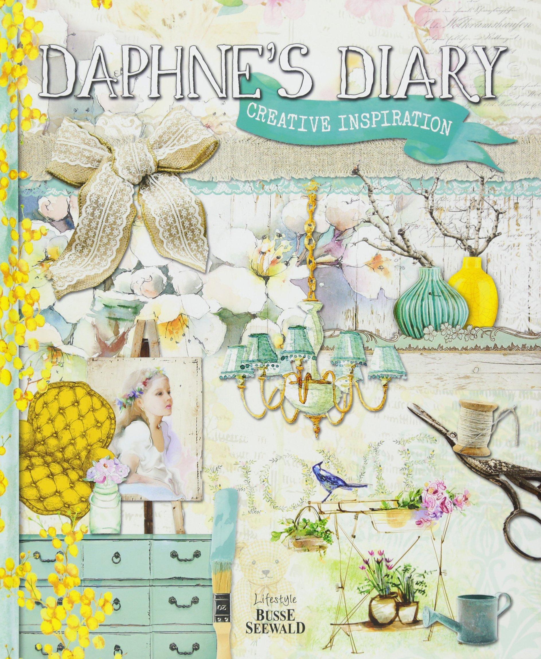 Daphne's Diary: Creative Inspiration Gebundenes Buch – 10. August 2015 Busse Seewald BusseSeewald 3772474136 Architekt / Innenarchitekt