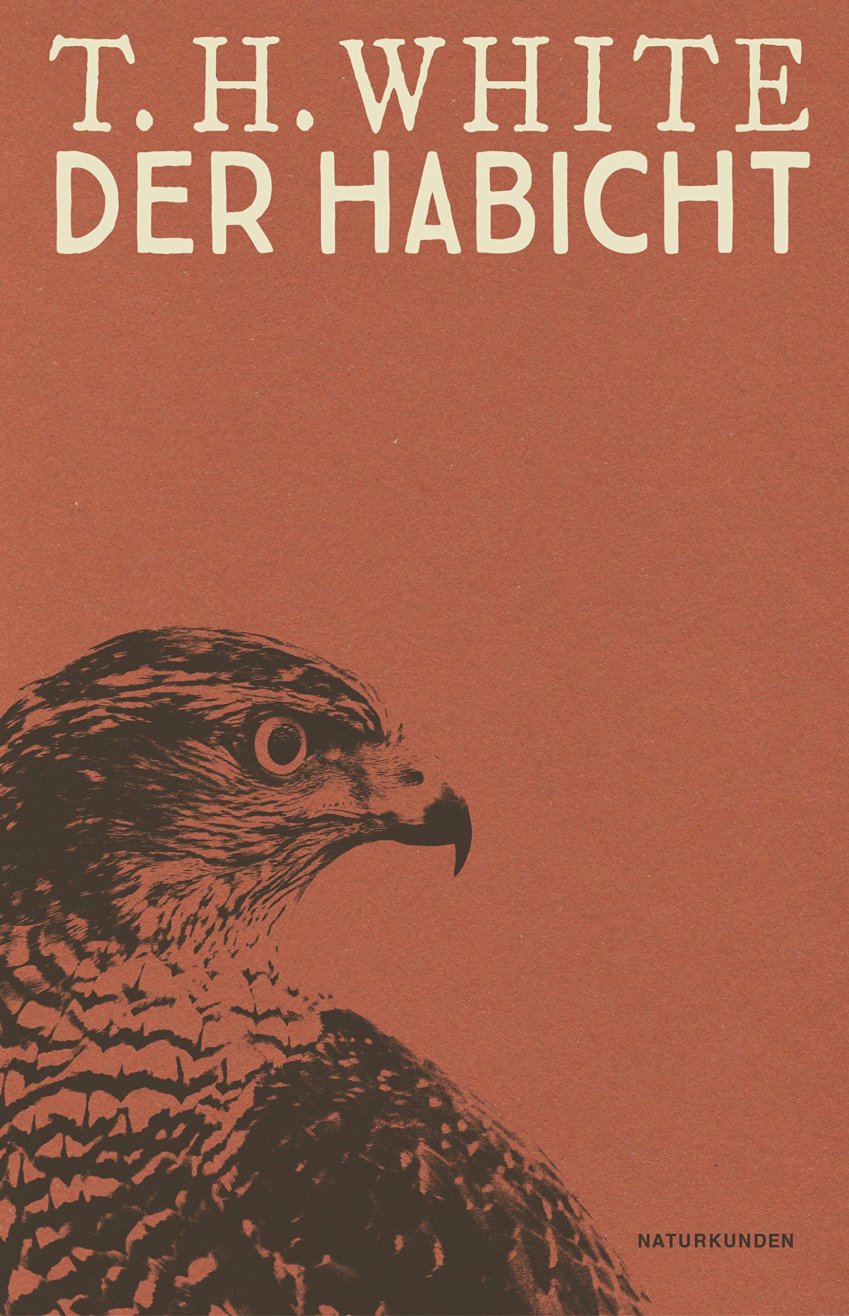 Der Habicht (Naturkunden) Gebundenes Buch – 30. November 2018 Judith Schalansky Terence Hanbury White Helen Macdonald Cord Riechelmann