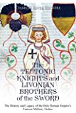 The Teutonic Knights and Livonian Brothers of the Sword: The History and Legacy of the Holy Roman Empire's Famous Military Orders (English Edition)