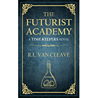 The Futurist Academy: An Exciting Middle Grade Fantasy Adventure (Time Keepers Series Book 1) (English Edition)