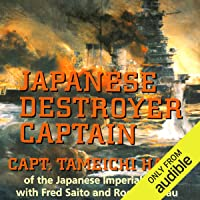 Japanese Destroyer Captain: Pearl Harbor, Guadalcanal, Midway - The Great Naval Battles Seen Through Japanese Eyes