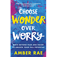 Choose Wonder Over Worry: Move Beyond Fear and Doubt to Unlock Your Full Potential (English Edition)