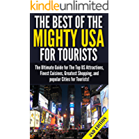 The Best of the Mighty USA for Tourists 2nd Edition: The Ultimate Guide for The Top US Attractions, Finest Cuisines, Greatest Shopping, and Popular Cities ... Books, Travel Guides, Travel Reference)