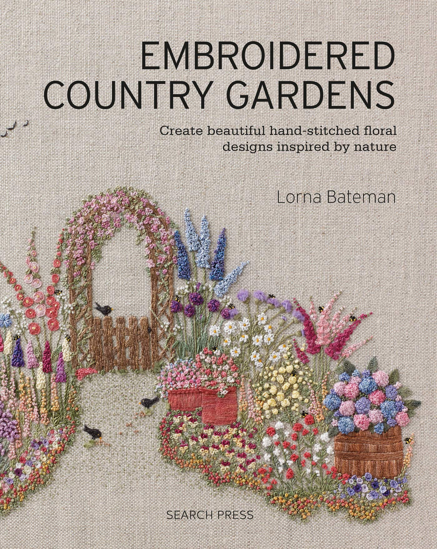 Embroidered Country Gardens Create Beautiful Hand Stitched Floral Designs Inspired By Nature Bateman Lorna 9781782215783 Amazon Com Books