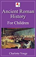 Ancient Roman History For Children (Illustrated)