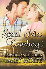Steal Me, Cowboy (Carver Ranch Series Book 4) Kindle Edition