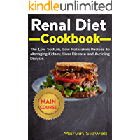 Renal Diet Cookbook: The Low Sodium, Low Potassium Recipes to Managing Kidney, Liver Diseases and Avoiding Dialysis