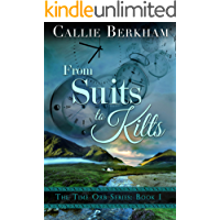 From Suits to Kilts: Scottish Time Travel Romance (The Time Orb Series Book 1)