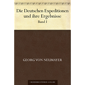 Die Deutschen Expeditionen und ihre Ergebnisse. Band I (German Edition)