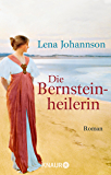 Die Bernsteinheilerin: Roman