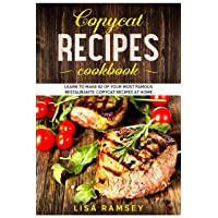 Copycat recipes cookbook: Learn to make 82 of your most famous restaurants' copycat...